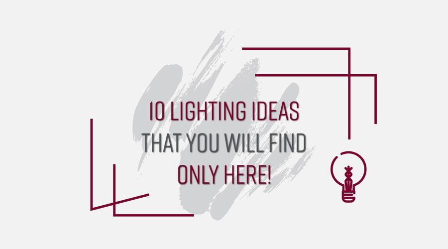 10 lighting ideas that you will find only here!